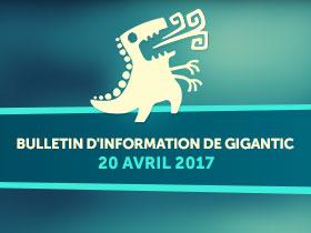 Bulletin d'information de Gigantic - 20 avril 2017