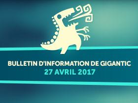Bulletin d'information de Gigantic - 27 avril 2017
